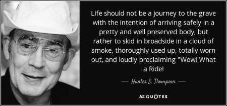 life-should-not-be-a-journey-to-the-grave-with-arriving-safely-in-a-hunter-s-thompson